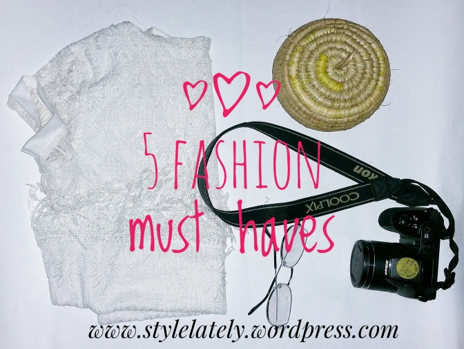 Style Post|| Five Fashion Must Haves (Fashion Inspiration)